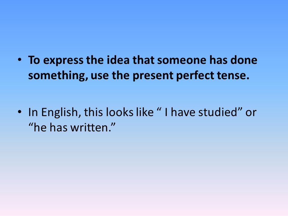 To express the idea that someone has done something, use the present perfect tense.