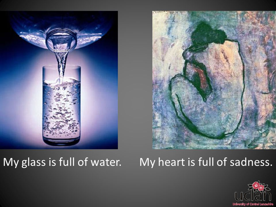 My glass is full of water.My heart is full of sadness.