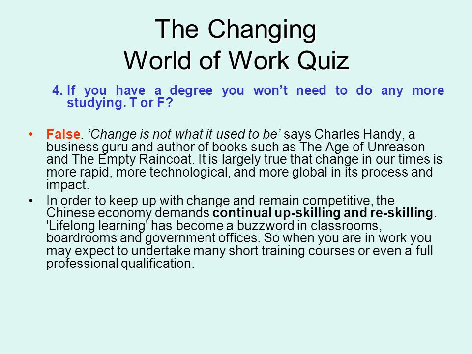 The Changing World of Work Quiz 4.If you have a degree you won't need to do any more studying.