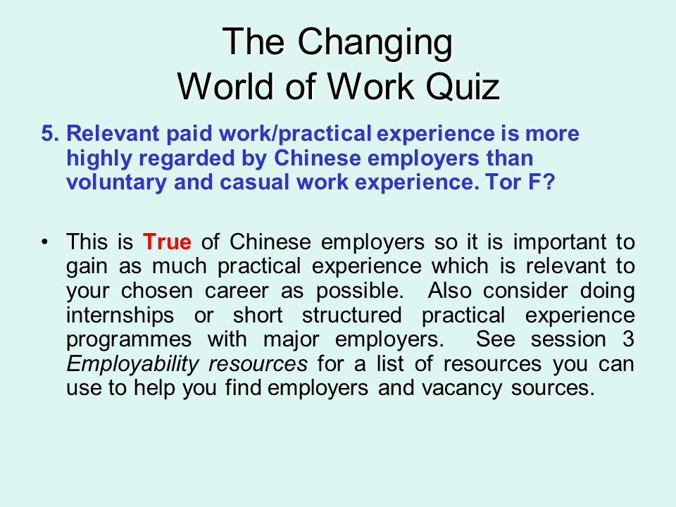 The Changing World of Work Quiz 5.Relevant paid work/practical experience is more highly regarded by Chinese employers than voluntary and casual work experience.