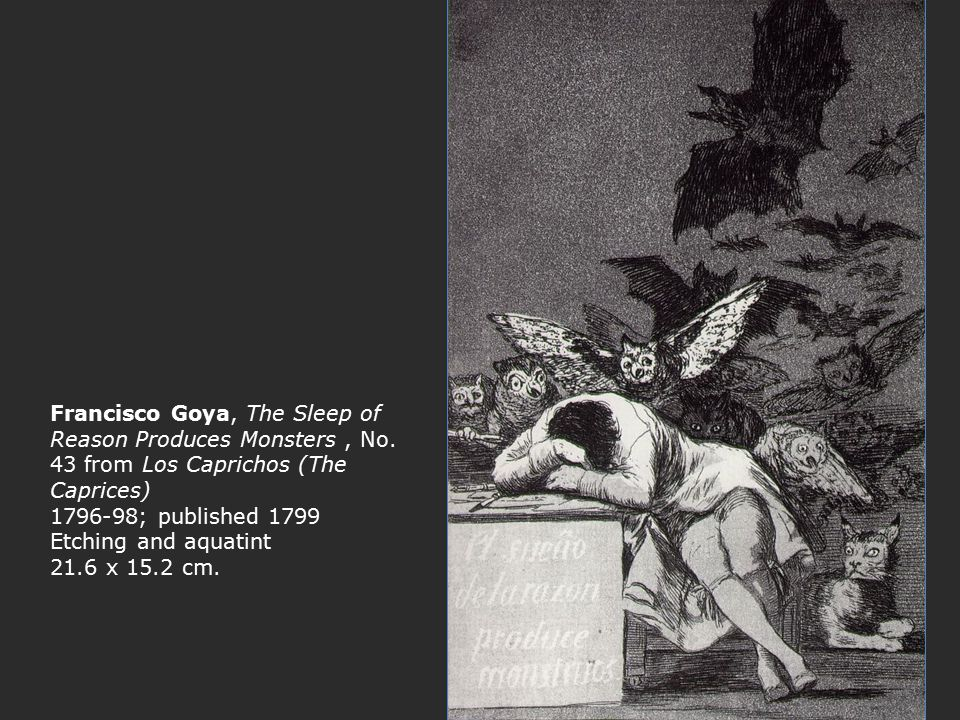 Francisco Goya, The Sleep of Reason Produces Monsters, No. 43 from Los Caprichos (The Caprices) 1796-98; published 1799 Etching and aquatint 21.6 x 15