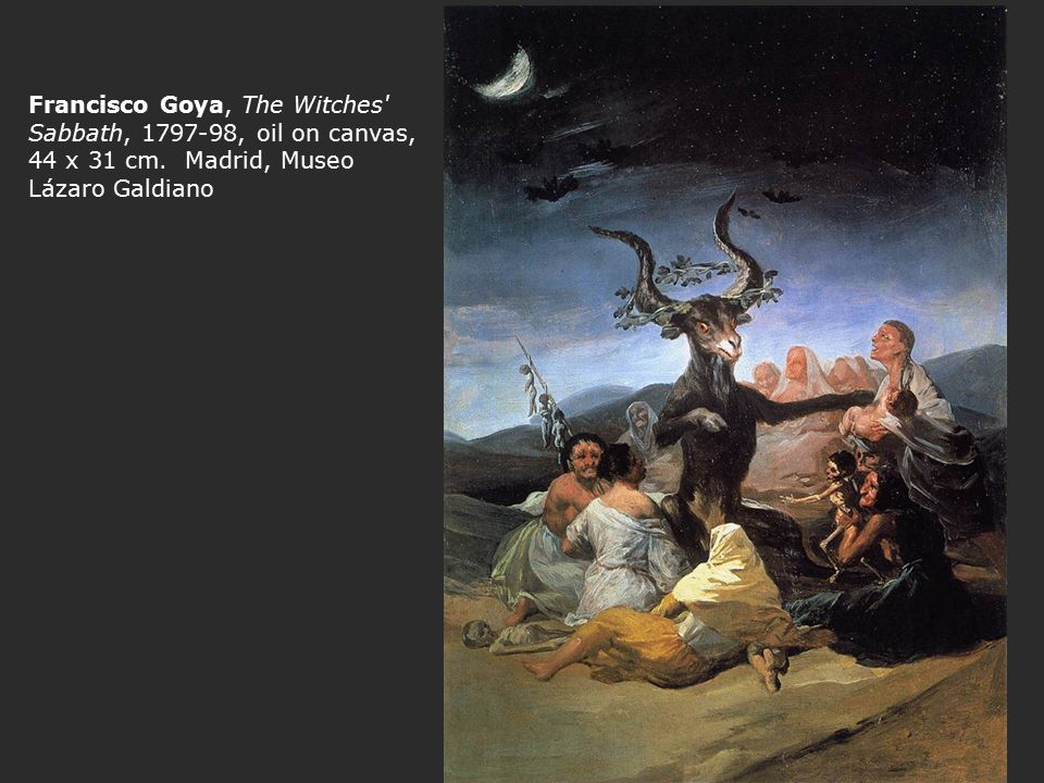 Francisco Goya, The Witches' Sabbath, 1797-98, oil on canvas, 44 x 31 cm. Madrid, Museo Lázaro Galdiano