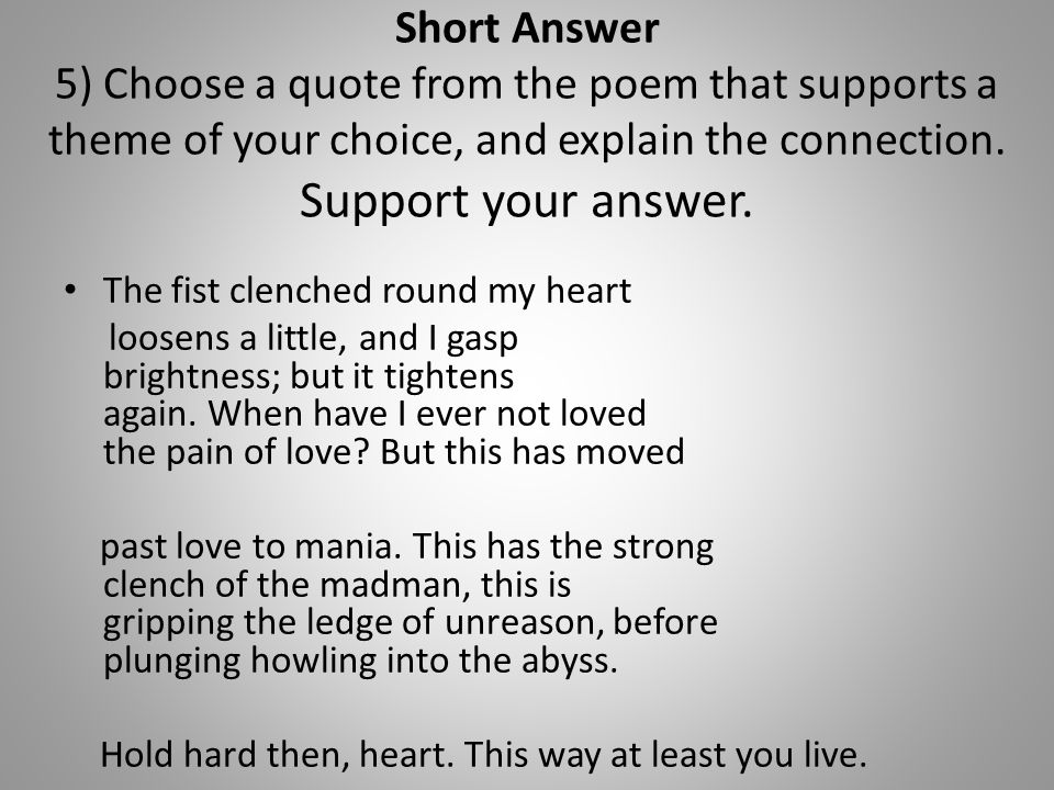 Short Answer 5) Choose a quote from the poem that supports a theme of your choice, and explain the connection. Support your answer. The fist clenched