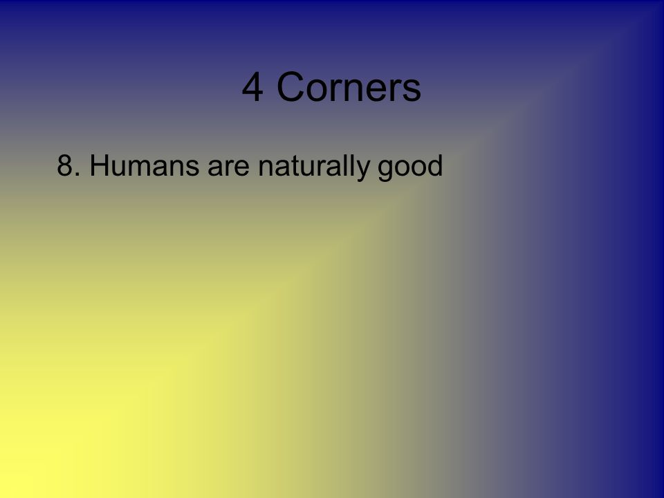 4 Corners 8. Humans are naturally good