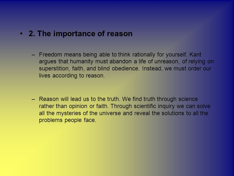 2.The importance of reason –Freedom means being able to think rationally for yourself.