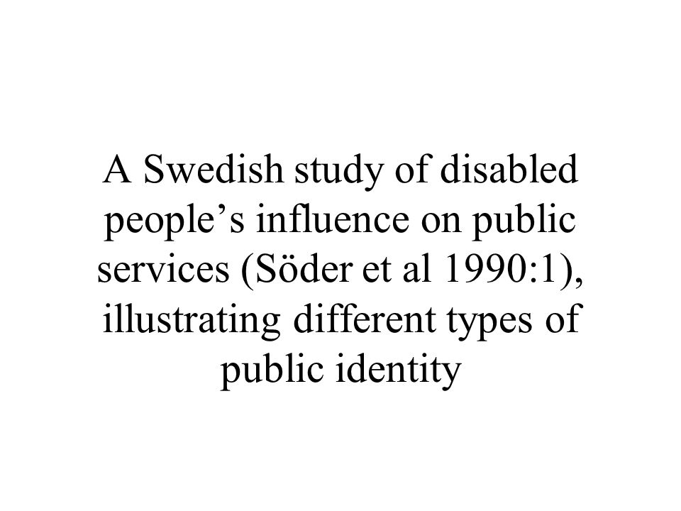 A Swedish study of disabled people's influence on public services (Söder et al 1990:1), illustrating different types of public identity