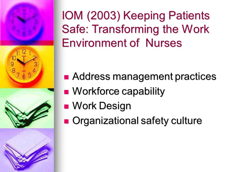 IOM (2003) Keeping Patients Safe: Transforming the Work Environment of Nurses Address management practices Address management practices Workforce capa