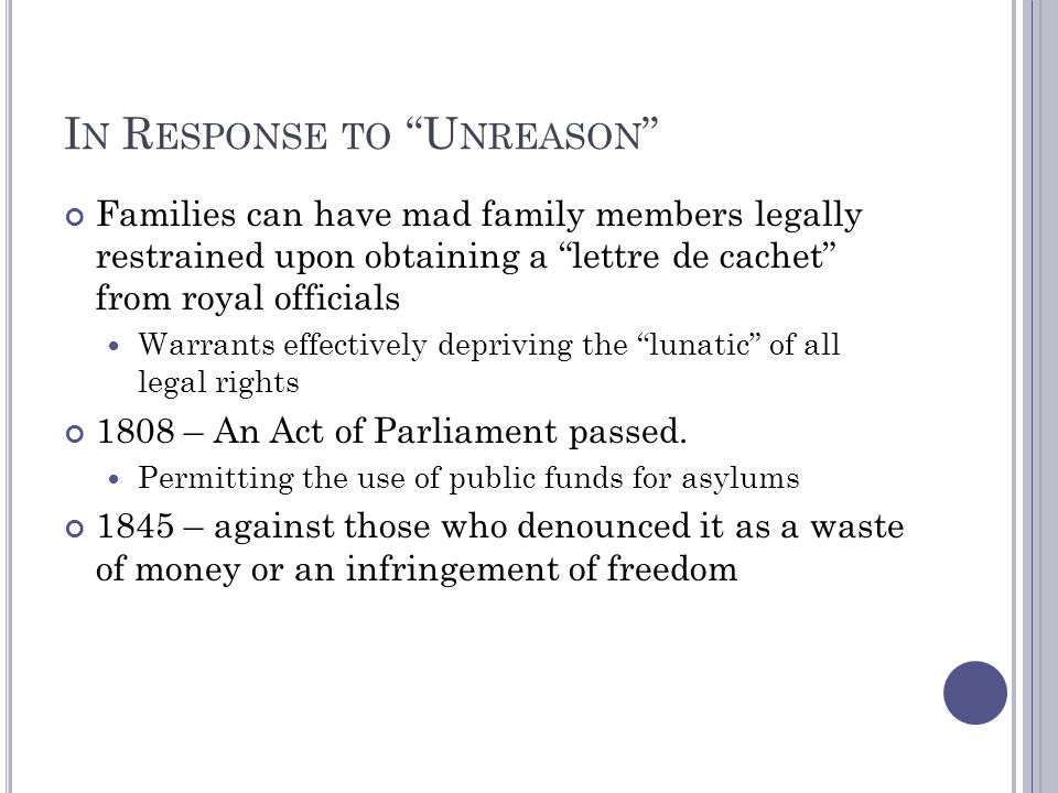 "I N R ESPONSE TO ""U NREASON "" Families can have mad family members legally restrained upon obtaining a ""lettre de cachet"" from royal officials Warrant"