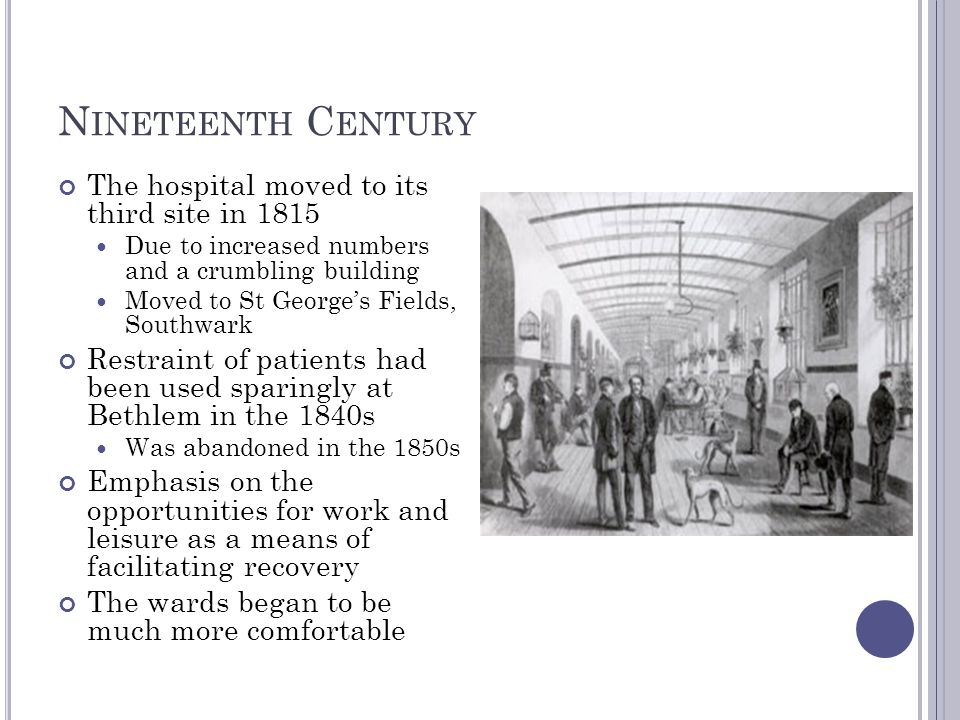 N INETEENTH C ENTURY The hospital moved to its third site in 1815 Due to increased numbers and a crumbling building Moved to St George's Fields, South