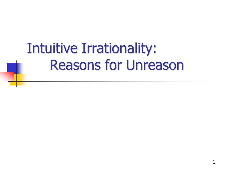 1 Intuitive Irrationality: Reasons for Unreason