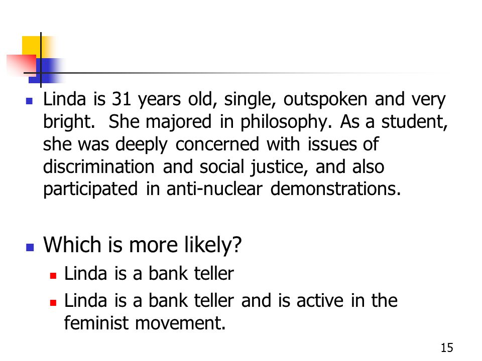 15 Linda is 31 years old, single, outspoken and very bright.