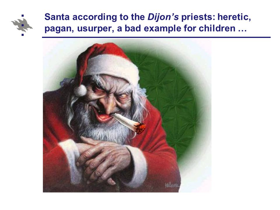 Santa according to the Dijon's priests: heretic, pagan, usurper, a bad example for children …