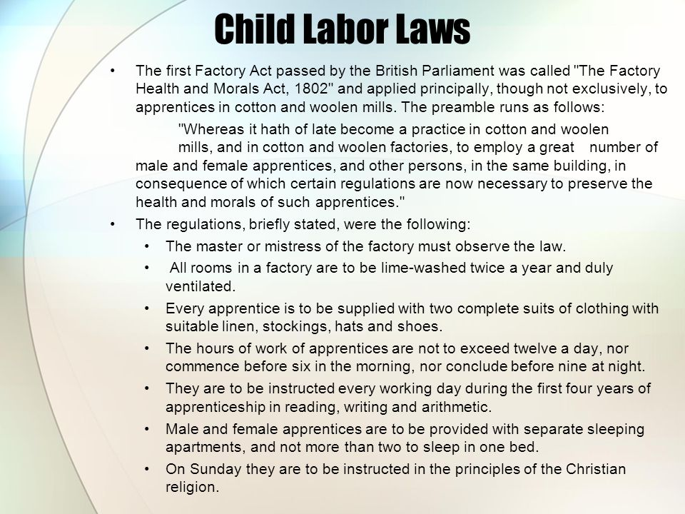 Child Labor Laws The first Factory Act passed by the British Parliament was called