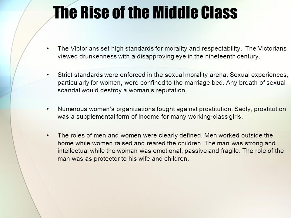 The Rise of the Middle Class The Victorians set high standards for morality and respectability. The Victorians viewed drunkenness with a disapproving