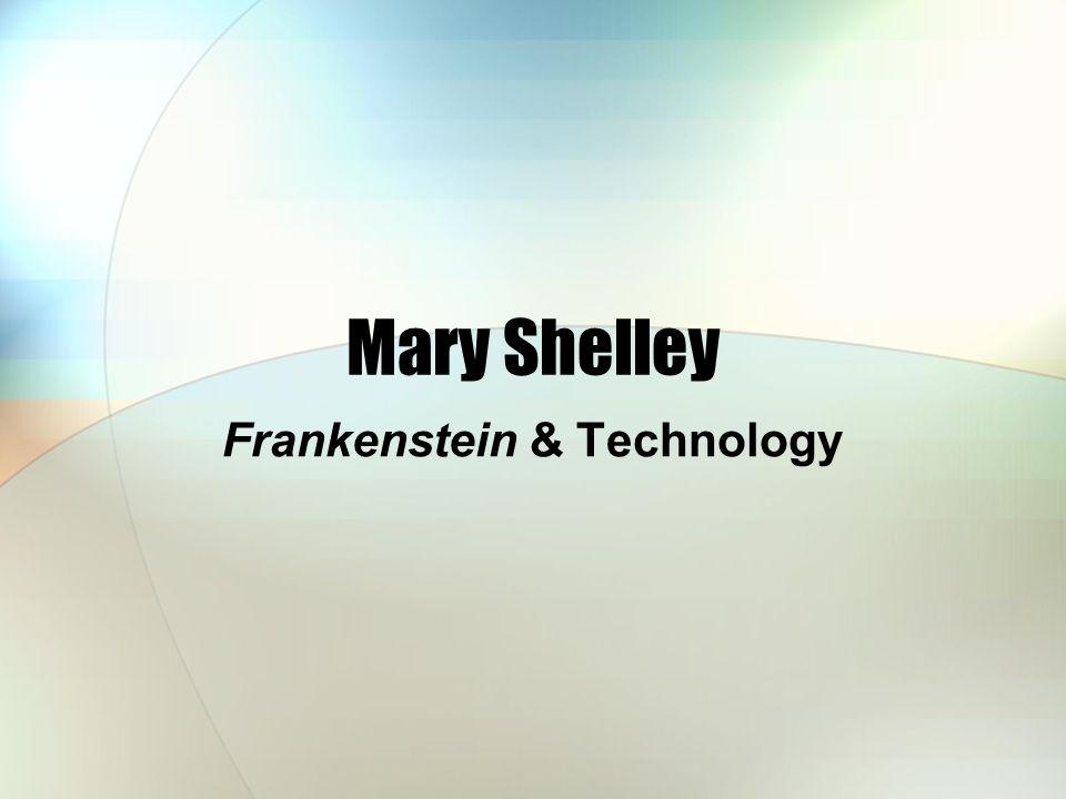 Mary Shelley Frankenstein & Technology