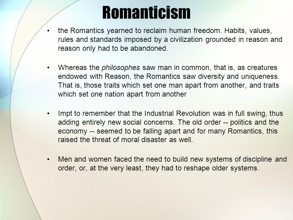 Romanticism the Romantics yearned to reclaim human freedom. Habits, values, rules and standards imposed by a civilization grounded in reason and reaso