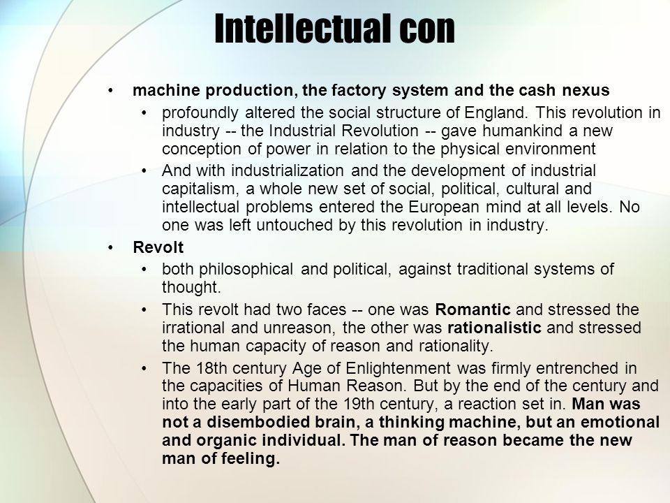 Intellectual con machine production, the factory system and the cash nexus profoundly altered the social structure of England. This revolution in indu