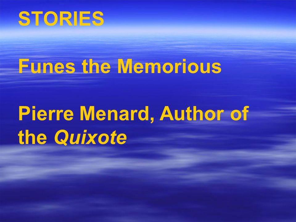 STORIES Funes the Memorious Pierre Menard, Author of the Quixote
