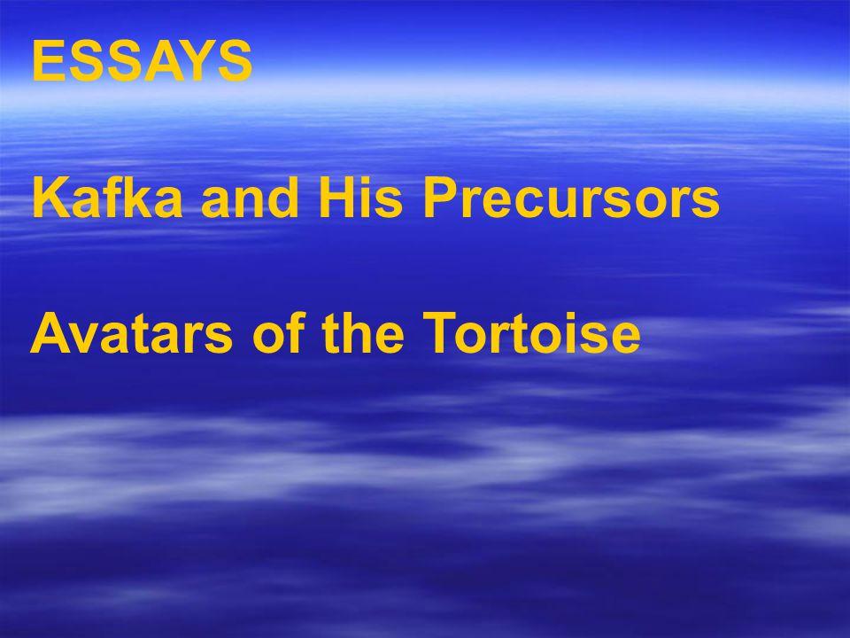 ESSAYS Kafka and His Precursors Avatars of the Tortoise