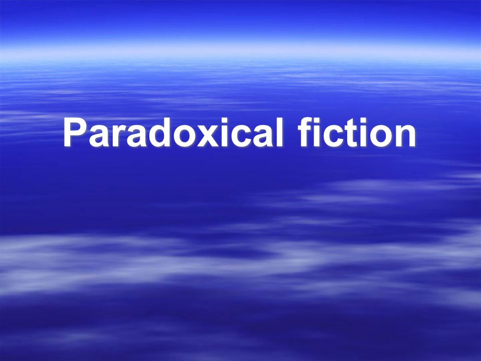 Paradoxical fiction