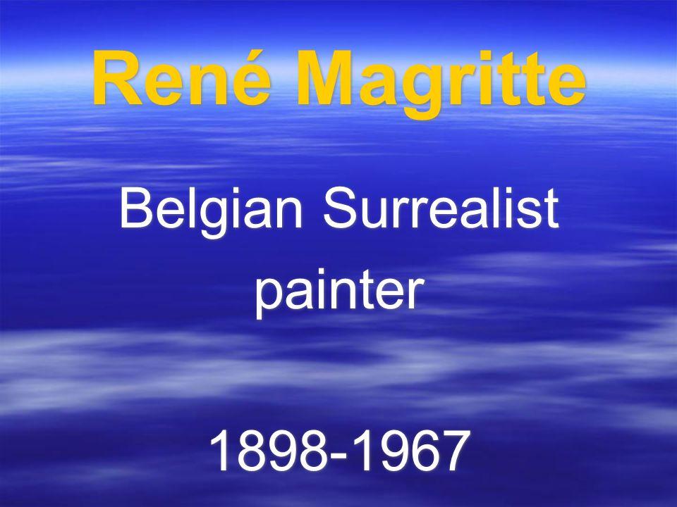 René Magritte Belgian Surrealist painter 1898-1967 Belgian Surrealist painter 1898-1967