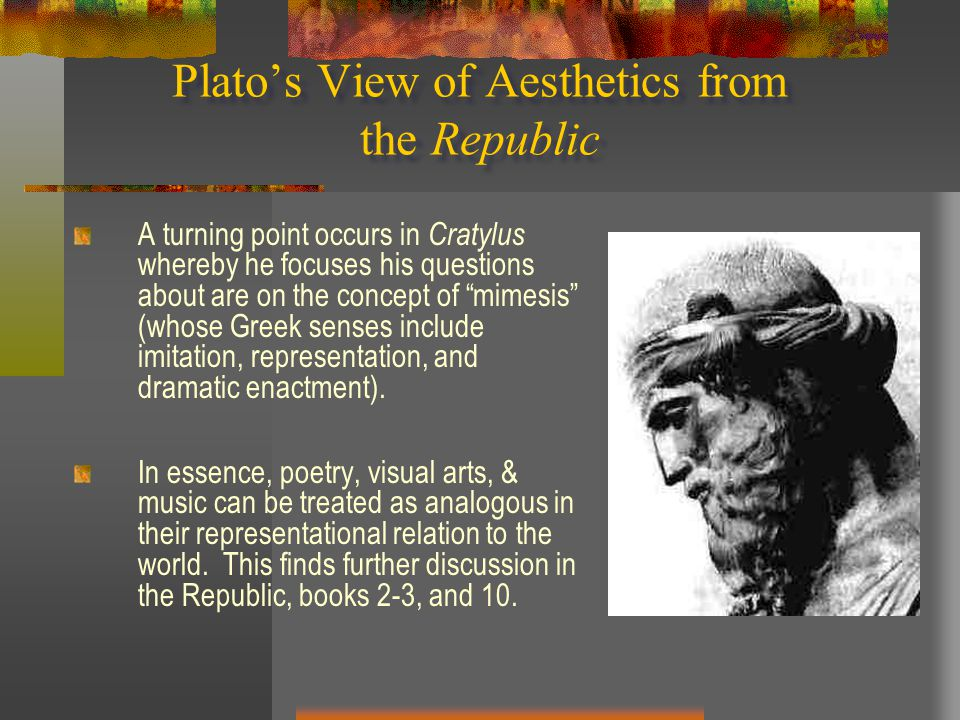 "Plato's View of Aesthetics from the Republic A turning point occurs in Cratylus whereby he focuses his questions about are on the concept of ""mimesis"""