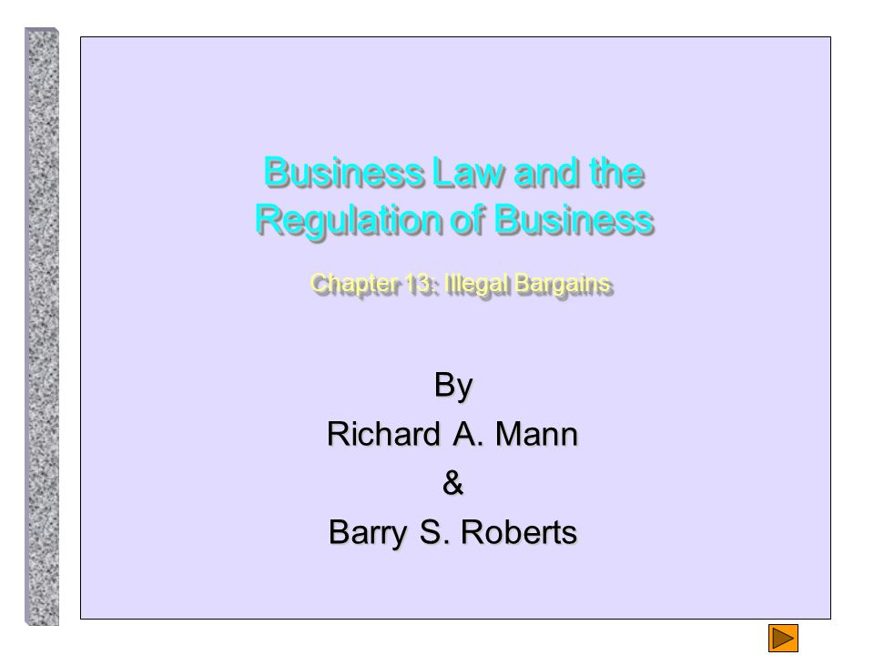 Business Law and the Regulation of Business Chapter 13: Illegal Bargains By Richard A.