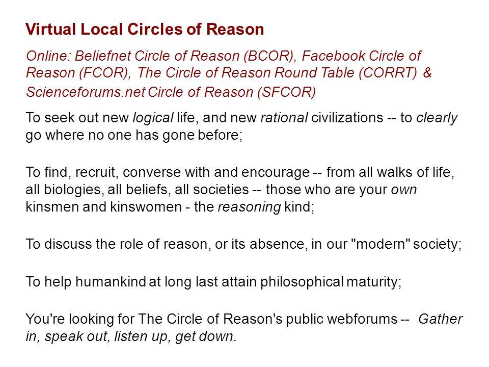 Virtual Local Circles of Reason Online: Beliefnet Circle of Reason (BCOR), Facebook Circle of Reason (FCOR), The Circle of Reason Round Table (CORRT)