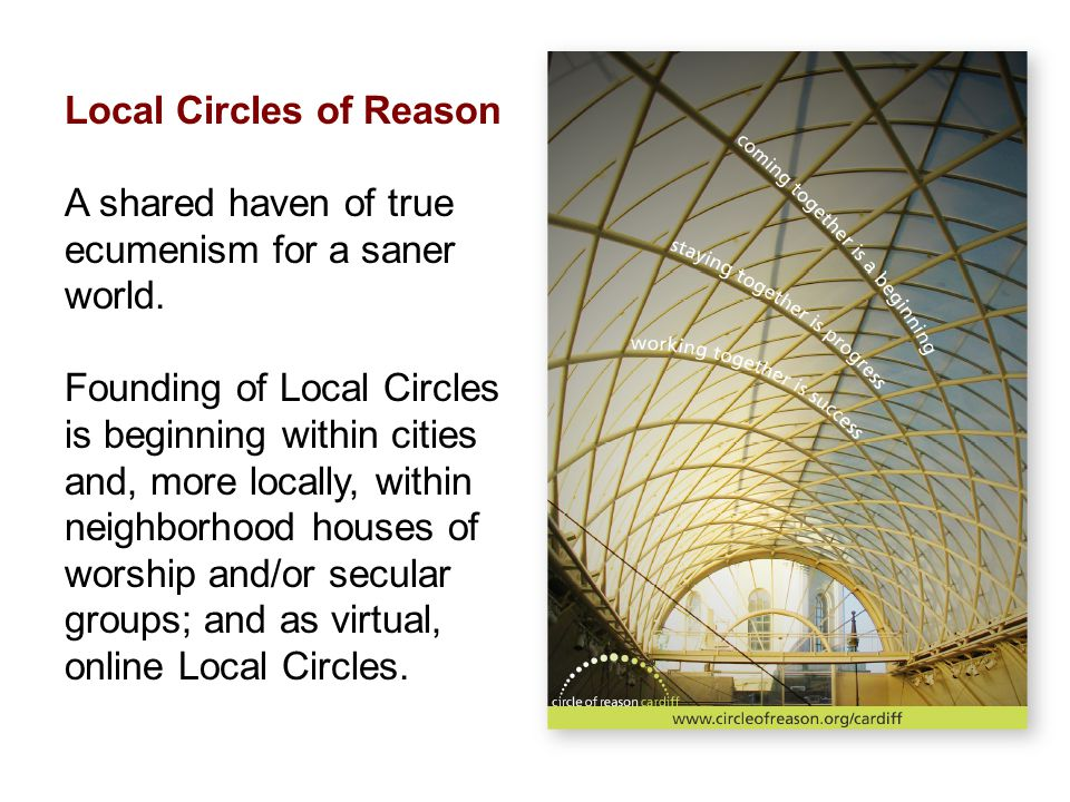 A shared haven of true ecumenism for a saner world. Founding of Local Circles is beginning within cities and, more locally, within neighborhood houses