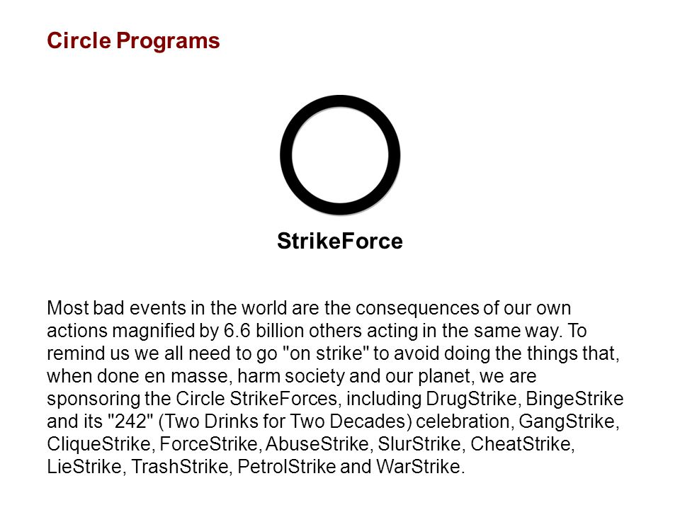 Circle Programs StrikeForce Most bad events in the world are the consequences of our own actions magnified by 6.6 billion others acting in the same wa