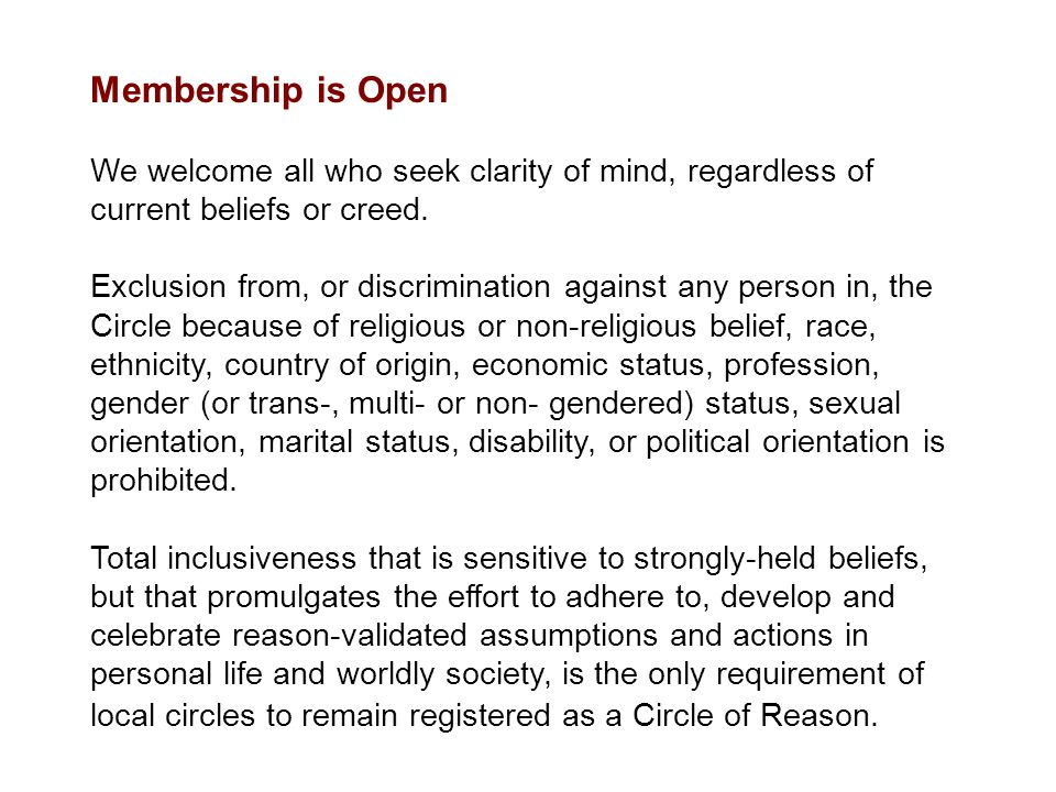 Membership is Open We welcome all who seek clarity of mind, regardless of current beliefs or creed. Exclusion from, or discrimination against any pers