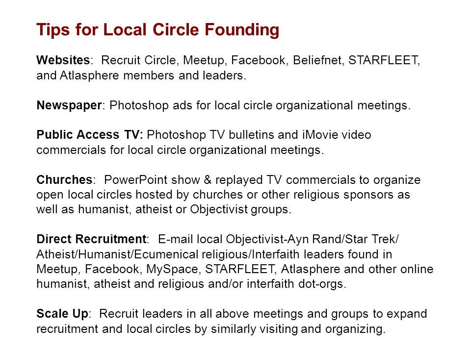 Tips for Local Circle Founding Websites: Recruit Circle, Meetup, Facebook, Beliefnet, STARFLEET, and Atlasphere members and leaders. Newspaper: Photos