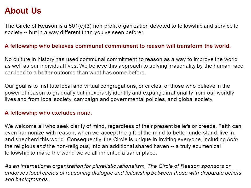 About Us The Circle of Reason is a 501(c)(3) non-profit organization devoted to fellowship and service to society -- but in a way different than you'v