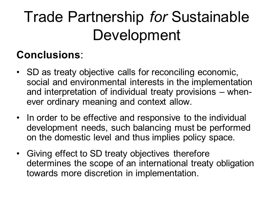 Trade Partnership for Sustainable Development Conclusions: SD as treaty objective calls for reconciling economic, social and environmental interests i