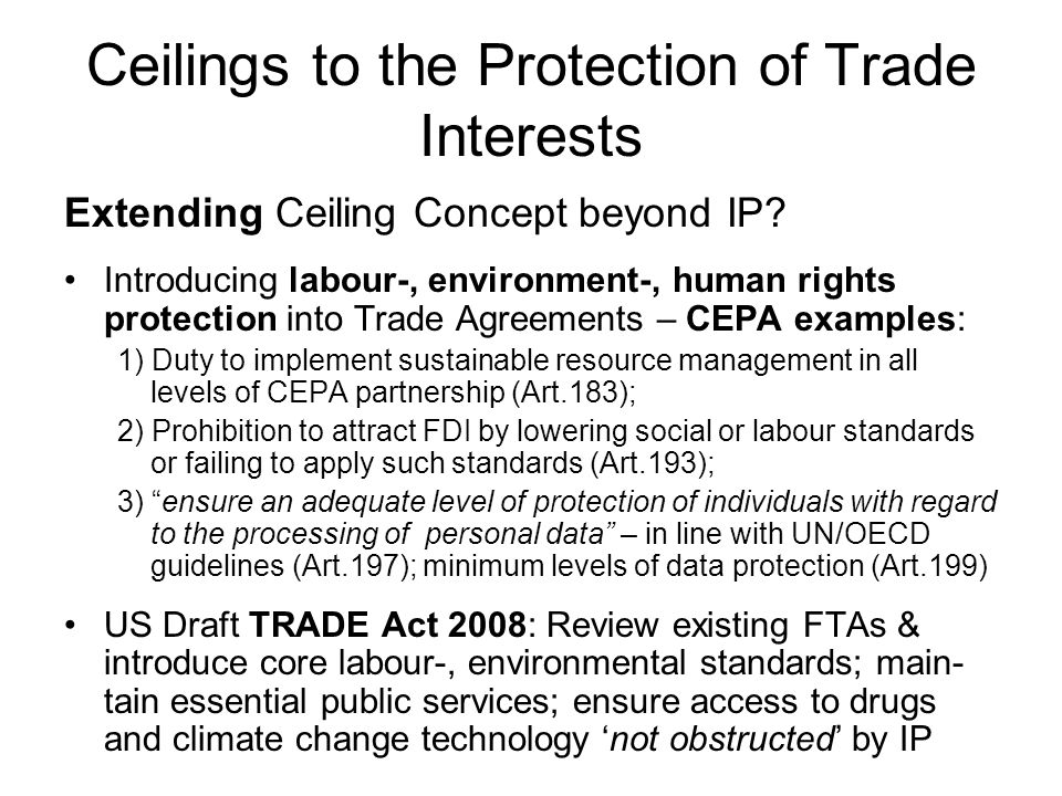 Ceilings to the Protection of Trade Interests Extending Ceiling Concept beyond IP? Introducing labour-, environment-, human rights protection into Tra
