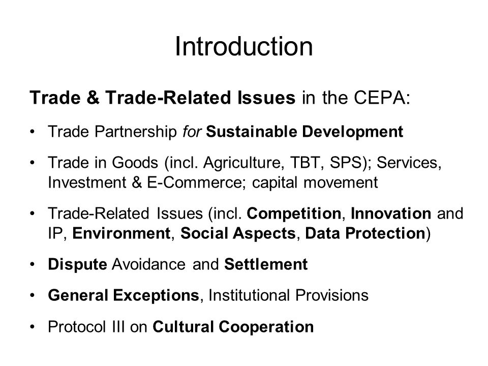 Introduction Trade & Trade-Related Issues in the CEPA: Trade Partnership for Sustainable Development Trade in Goods (incl.