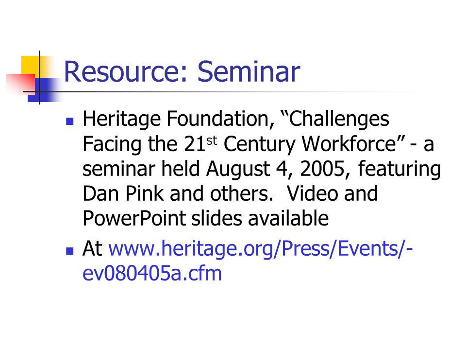 "Resource: Seminar Heritage Foundation, ""Challenges Facing the 21 st Century Workforce"" - a seminar held August 4, 2005, featuring Dan Pink and others."