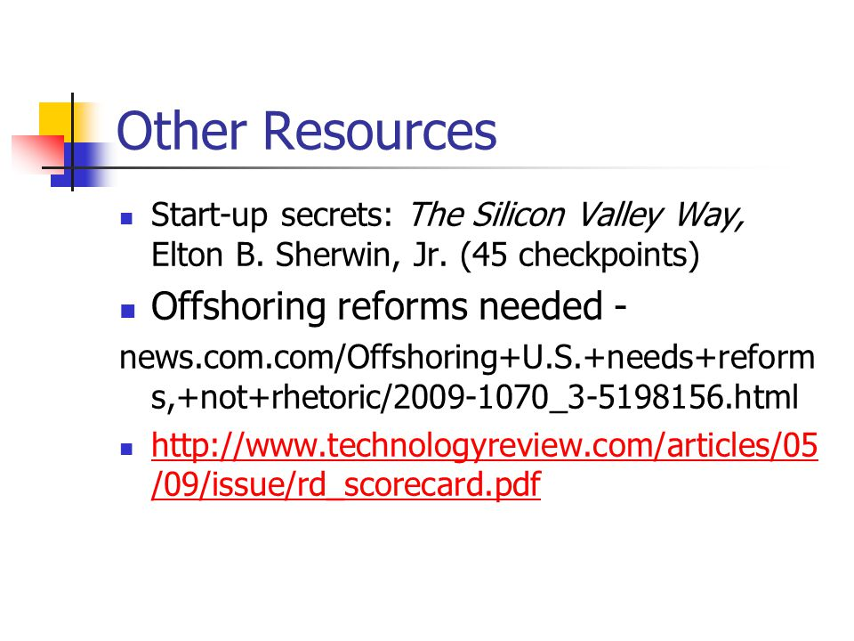 Other Resources Start-up secrets: The Silicon Valley Way, Elton B. Sherwin, Jr. (45 checkpoints) Offshoring reforms needed - news.com.com/Offshoring+U