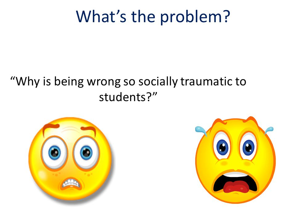 What's the problem Why is being wrong so socially traumatic to students