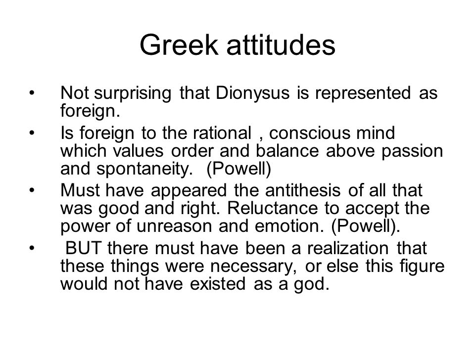 Greek attitudes Not surprising that Dionysus is represented as foreign.