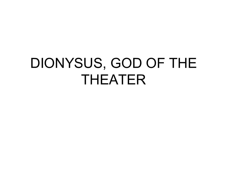 DIONYSUS, GOD OF THE THEATER
