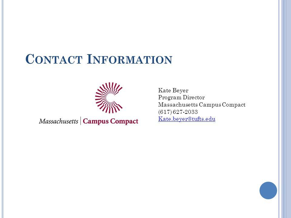 C ONTACT I NFORMATION Kate Beyer Program Director Massachusetts Campus Compact (617) 627-2033 Kate.beyer@tufts.edu