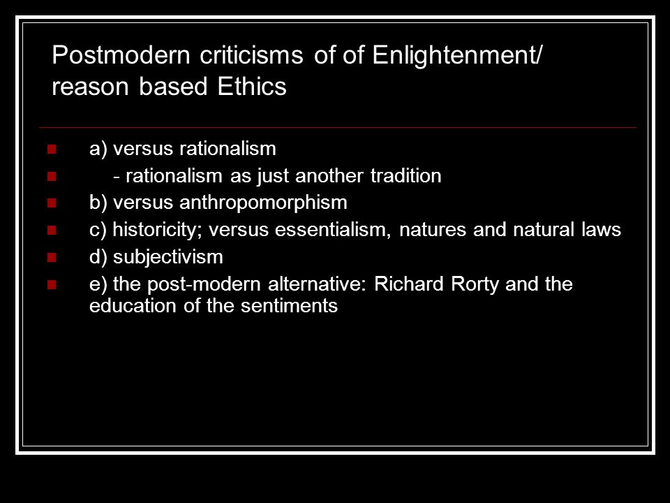 a) versus rationalism - rationalism as just another tradition b) versus anthropomorphism c) historicity; versus essentialism, natures and natural laws