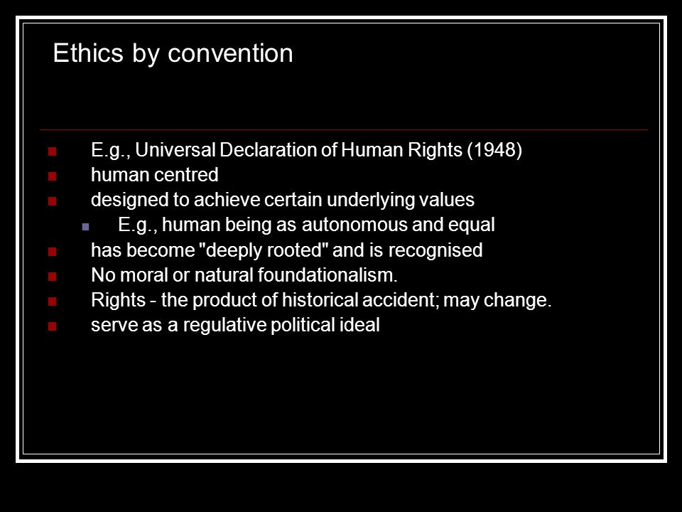 E.g., Universal Declaration of Human Rights (1948) human centred designed to achieve certain underlying values E.g., human being as autonomous and equ