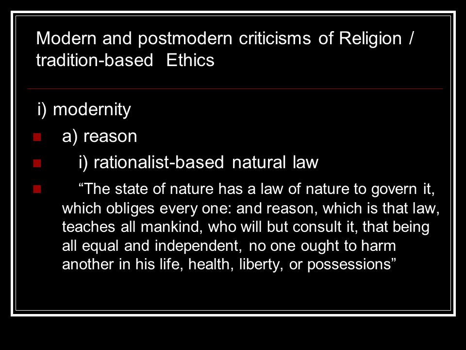 "i) modernity a) reason i) rationalist-based natural law ""The state of nature has a law of nature to govern it, which obliges every one: and reason, wh"