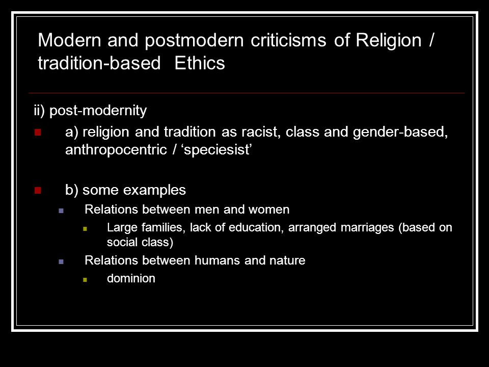 ii) post-modernity a) religion and tradition as racist, class and gender-based, anthropocentric / 'speciesist' b) some examples Relations between men
