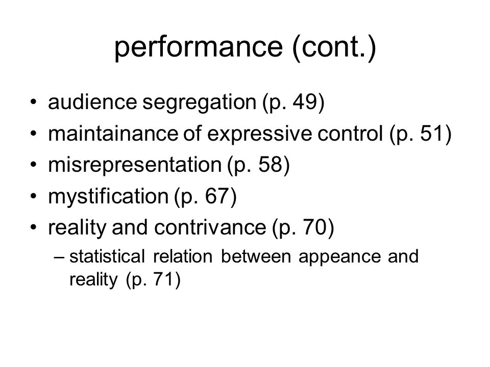 performance (cont.) audience segregation (p. 49) maintainance of expressive control (p. 51) misrepresentation (p. 58) mystification (p. 67) reality an