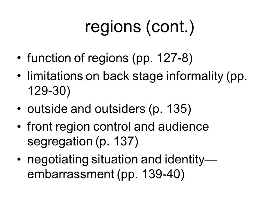 regions (cont.) function of regions (pp. 127-8) limitations on back stage informality (pp. 129-30) outside and outsiders (p. 135) front region control