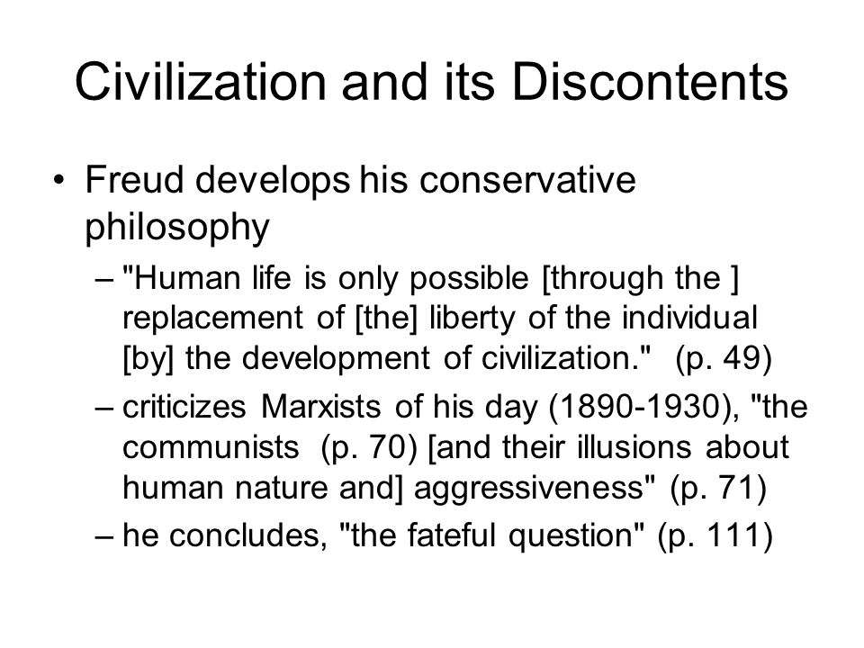 Civilization and its Discontents Freud develops his conservative philosophy –