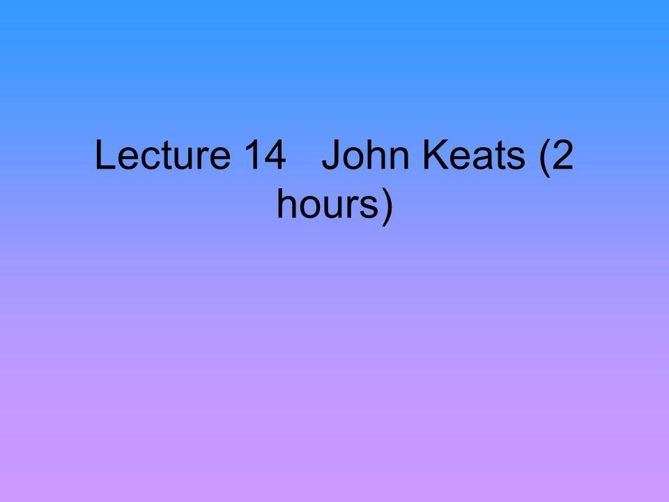 Lecture 14 John Keats (2 hours)